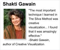 "Shakti Gawain ""The most important technique I learned in The Silva Method was creative visualization... I found that it was amazingly effective.""  -Shakti Gawain, author of Creative Visualization"
